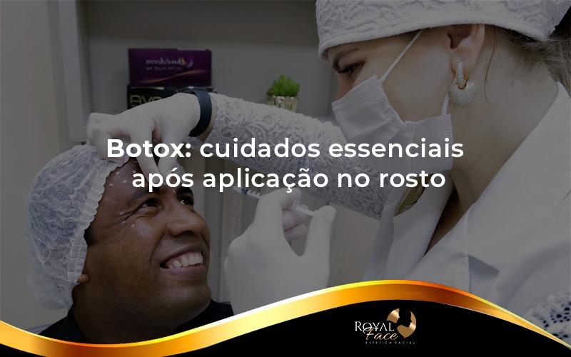 Botox: cuidados essenciais após aplicação no rosto